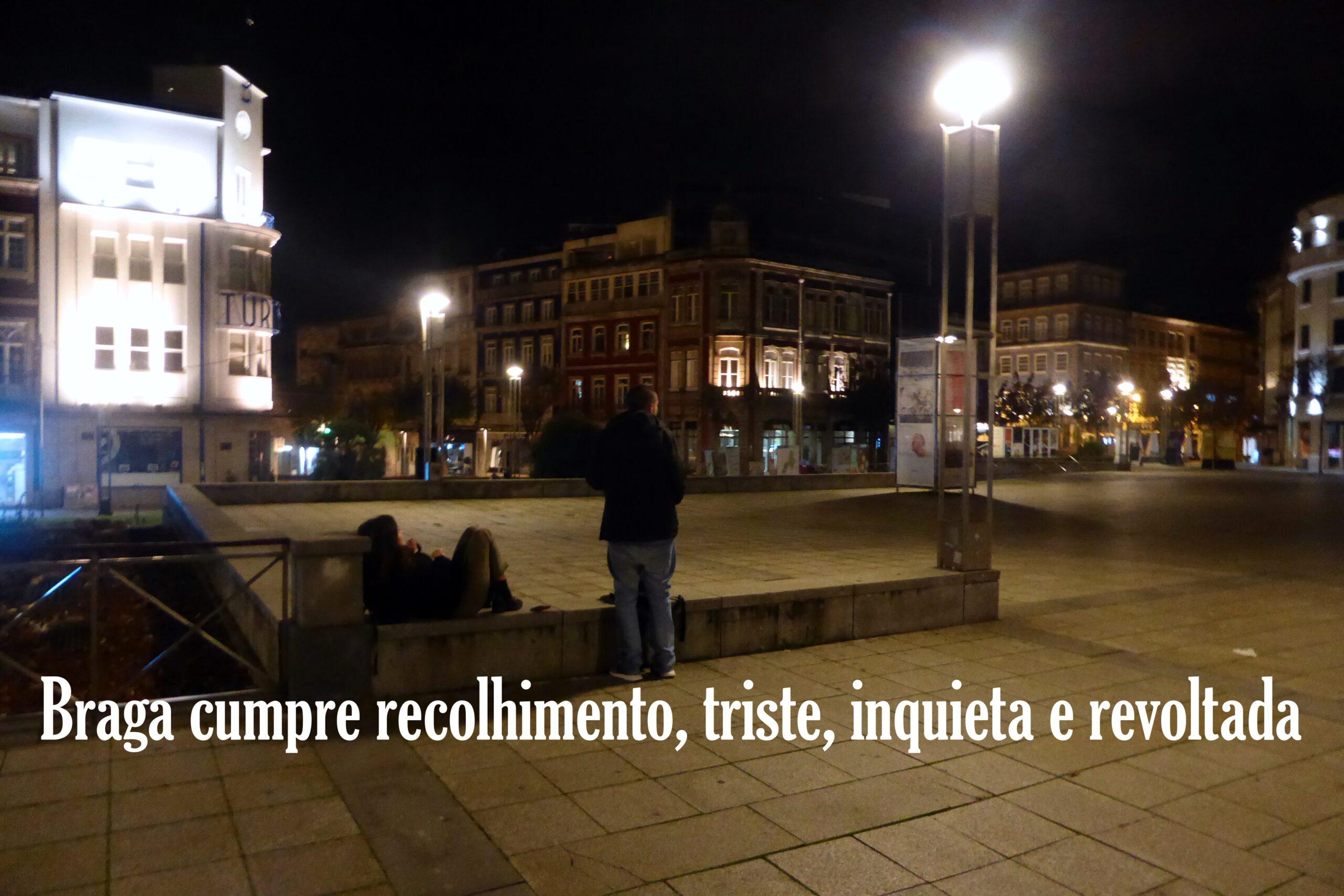 Braga cumpre recolhimento, triste, inquieta e revoltada